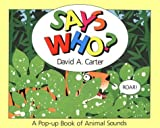 Says Who?: A Pop Up Book of Animals Sounds by David A. Carter (1993-03-01)