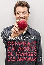 Comment j'ai arrêté de manger les animaux de Hugo Clement