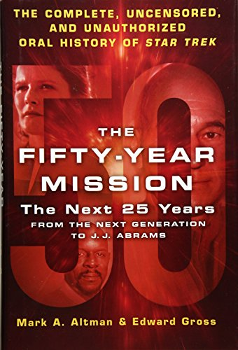 The Fifty-Year Mission: The Next 25 Years:From The Next Generation to J. J. Abrams: Volume 2 por Edward Gross
