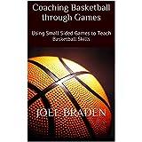 Coaching Basketball through Games: Using Small Sided Games to Teach Basketball Skills (English Edition)