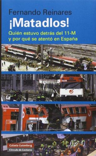 ¡Matadlos! Quién Estuvo Detrás Del 11-M Y Por Qué Se Atentó En España (Ensayo) por Fernando Reinares