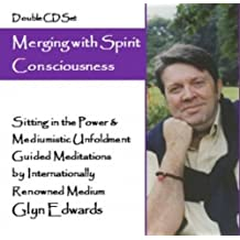 Merging with Spirit Consciousness (Double CD Set): Sitting in the Power & Mediumistic Unfoldment - Guided Meditations by Internationally Renowned Medium Glyn Edwards