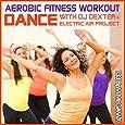 Aerobic Fitness Workout Megamix 133 BpM - Dance with DJ Dexter & Electric Air Project (GEMAfrei/Lizenz optional)