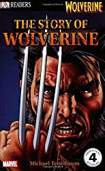 The Story of Wolverine (DK Readers Level 4) by Michael Teitelbaum (2009-04-01)