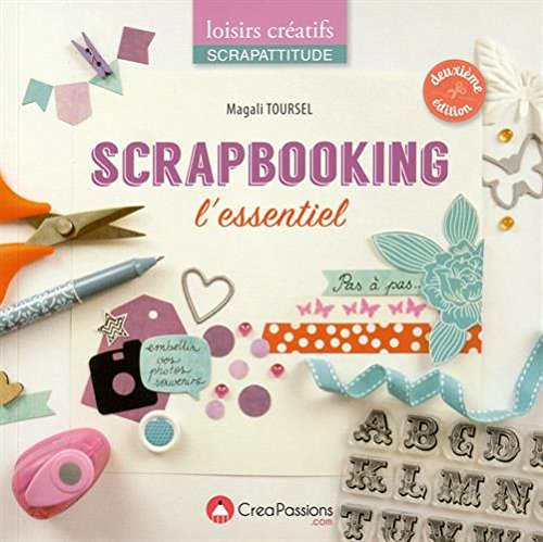 Scrapbooking : L'essentiel par Magali Toursel