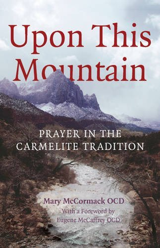 Upon This Mountain: Prayer in the Carmelite Tradition by Mary Elizabeth McCormack (2009-02-02)