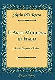 L'Arte Moderna in Italia: Studii, Biografie e Schizzi (Classic Reprint)