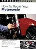 How to Repair Your Motorcycle (Motorbooks Workshop)