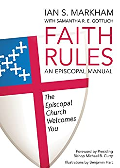 Faith Rules: An Episcopal Manual by [Markham, Ian S., Gottlich, Samantha, R.E.]
