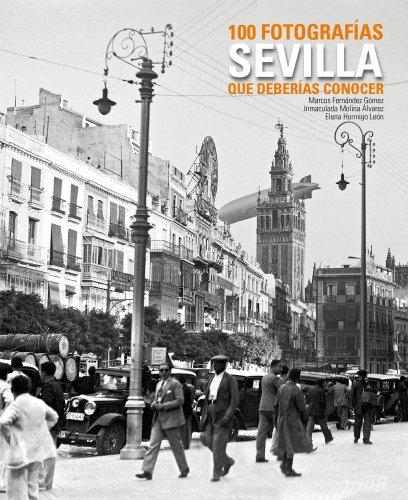 Sevilla. 100 fotografías que deberías conocer (Lunwerg 100 Fotografías)