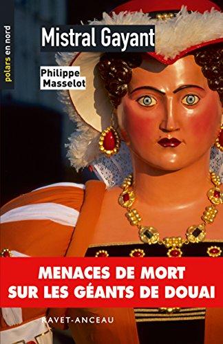Mistral Gayant: Menaces de mort sur les géants de Douai (Polars en Nord t. 69) par Philippe Masselot