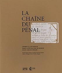 La chaîne du pénal : Crimes et châtiments dans la République de Genève sous l'Ancien Régime de Michel Porret (26 janvier 2011) Broché