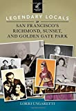Front cover for the book Legendary Locals of San Francisco's Richmond, Sunset, and Golden Gate Park by Lorri Ungaretti