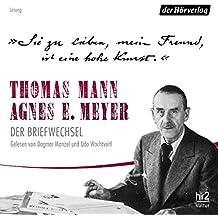 """""""Sie zu lieben, mein Freund, ist eine hohe Kunst."""": Thomas Mann, Agnes E. Meyer - Der Briefwechsel"""