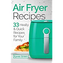 Air Fryer Recipes: 33 Healthy & Quick Recipes for Your Family (English Edition)