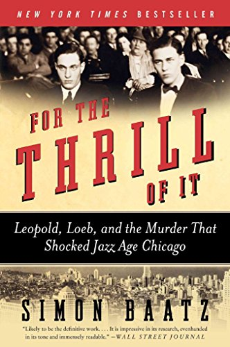 [For the Thrill of It: Leopold, Loeb, and the Murder That Shocked Jazz Age Chicago] (By: Simon Baatz) [published: May, 2009]