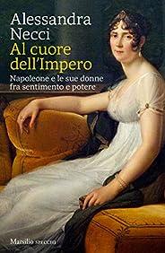 Al cuore dell'Impero: Napoleone e le sue donne fra sentimento e po