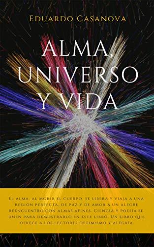 Alma, Universo y Vida por Eduardo Casanova