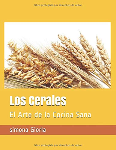 Los Cereales: El Arte de la Cocina Sana por Simona Giorla