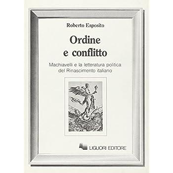 Ordine E Conflitto. Machiavelli E La Letteratura Politica Del Rinascimento Italiano