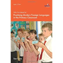 100+ Fun Ideas for Practising Modern Foreign Languages in the Primary Classroom: Activities for Developing Oracy and Literacy Skills by Sue Cave (2006-09-14)