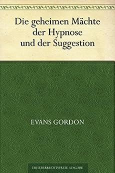 Die geheimen Mächte der Hypnose und der Suggestion