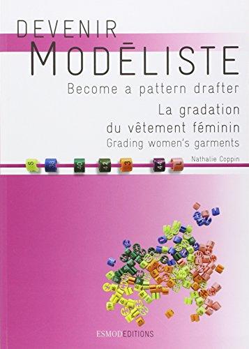 Devenir modéliste, become a pattern drafter. La gradation du vêtement féminin, grading women's garments. Français/anglais.-(Anglais) par Nathalie Coppin