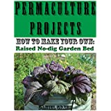 Permaculture Projects: How to Make Your Own Raised No-dig Garden Bed (English Edition)