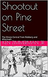 Shootout on Pine Street: The Illinois Central Train Robbery and Aftermath