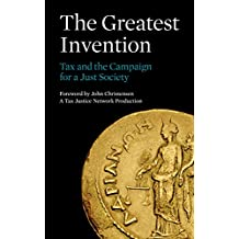 The Greatest Invention: Tax and the Campaign for a Just Society (English Edition)