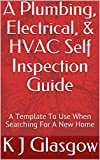A Plumbing, Electrical, & HVAC Self Inspection Guide: A Template To Use When Searching For A New Home