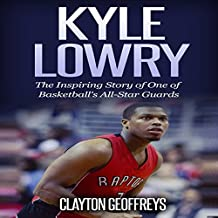 Kyle Lowry: The Inspiring Story of One of Basketball's All-Star Guards