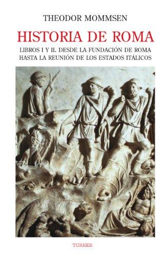 Historia de Roma. Libros I y II. Desde la fundación de Roma hasta la Reunión de los Estados Itálicos: 1 (Biblioteca Turner)