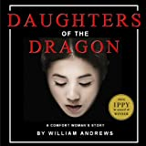 Front cover for the book Daughters of the Dragon: A Comfort Woman's Story by William Andrews