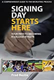 Signing Day Starts Here: Become a College Athlete (English Edition)