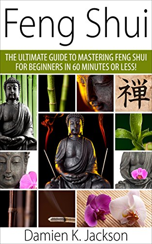 Feng Shui: The Ultimate Guide to Mastering Feng Shui for Beginners in