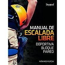 Manual de escalada libre. Deportiva. Bloque. Pared