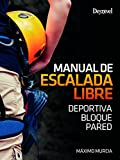 Manual de escalada libre. Deportiva. Bloque. Pared