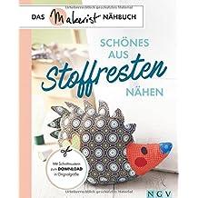 Schönes aus Stoffresten nähen: Das Makerist-Nähbuch - Mit Schnittmustern zum Download in Originalgröße
