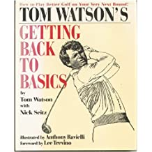 Tom Watson's Getting Back to Basics by Watson (1992-01-01)