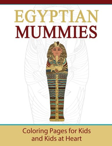 Egyptian Mummies: Coloring Pages for Kids and Kids at Heart: Volume 7 (Hands-On Art History)