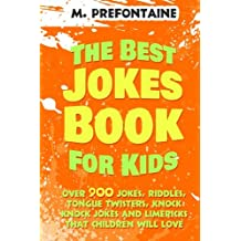 The Best Jokes Book For Kids: Over 900 Jokes, Riddles, Tongue Twisters, Knock Knock Jokes and Limericks thats Children will love.