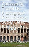Colosseum Travel Hd Photograph Picture book Super Clear Photos (English Edition)