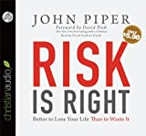 Risk is Right: Better to Lose Your Life Than to Waste It by John Piper (2013-01-15)