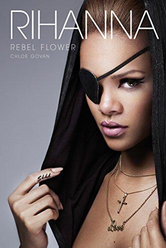 Rihanna: Rebel Flower (English Edition)
