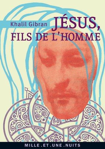 Jésus, Fils de l'Homme : Ses paroles et ses actes racontés et rapportés par ceux qui l'ont connu (La Petite Collection t. 542) par Khalil Gibran