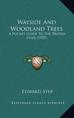 Wayside and Woodland Trees: A Pocket Guide to the British Sylva (1907)