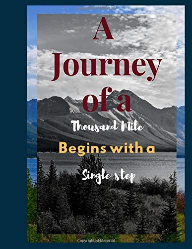 A Journey of a Thousand Mile Begins with a Single Step : Notebook For Notes blanked Lined Journal: Hiking Log Book, Complete Notebook Record of Your ... for Walkers, Hikers and Those Who Love Hiking