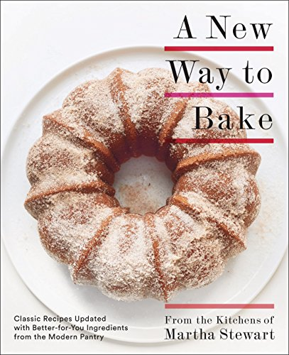 A New Way to Bake: Classic Recipes Updated with Better-for-You Ingredients from the Modern Pantry (English Edition)