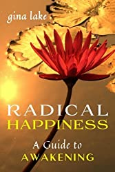 Radical Happiness: A Guide to Awakening by Gina Lake (2014-02-28)